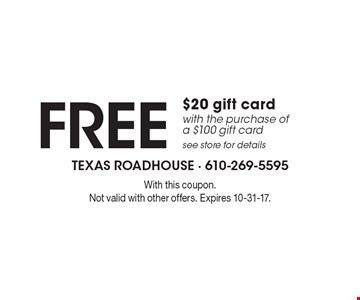 FREE $20 gift card with the purchase of a $100 gift card. See store for details. With this coupon. Not valid with other offers. Expires 10-31-17.