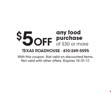 $5 OFF any food purchase of $30 or more. With this coupon. Not valid on discounted items. Not valid with other offers. Expires 10-31-17.