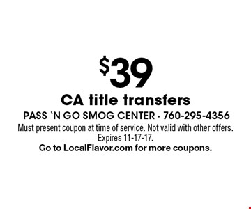 $39 CA title transfers. Must present coupon at time of service. Not valid with other offers. Expires 11-17-17. Go to LocalFlavor.com for more coupons.