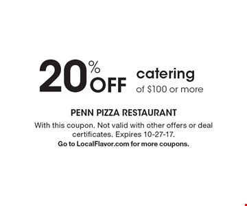 20% off catering of $100 or more. With this coupon. Not valid with other offers or deal certificates. Expires 10-27-17. Go to LocalFlavor.com for more coupons.