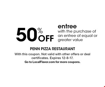 50% Off entree with the purchase of an entree of equal or greater value. With this coupon. Not valid with other offers or deal certificates. Expires 12-8-17. Go to LocalFlavor.com for more coupons.