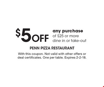 $5 Off any purchase of $25 or more. Dine in or take-out. With this coupon. Not valid with other offers or deal certificates. One per table. Expires 2-2-18.