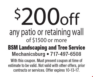 $200 off any patio or retaining wall of $1500 or more. With this coupon. Must present coupon at time of estimate to be valid. Not valid with other offers, prior contracts or services. Offer expires 10-13-17.