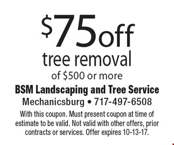 $75 off tree removal of $500 or more. With this coupon. Must present coupon at time of estimate to be valid. Not valid with other offers, prior contracts or services. Offer expires 10-13-17.