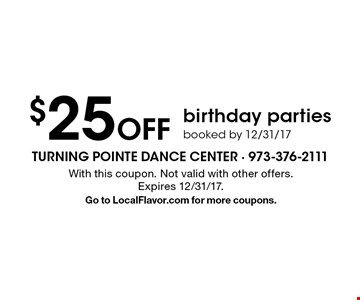 $25 Off birthday parties booked by 12/31/17. With this coupon. Not valid with other offers. Expires 12/31/17. Go to LocalFlavor.com for more coupons.