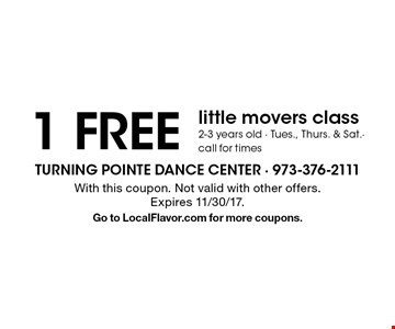 1 FREE little movers class. 2-3 years old. Tues., Thurs. & Sat.- call for times. With this coupon. Not valid with other offers. Expires 11/30/17. Go to LocalFlavor.com for more coupons.