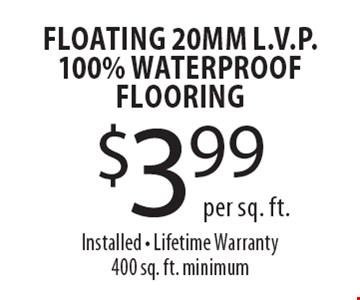 $3.99 FLOATING 20mm L.V.P. 100% Waterproof Flooring per sq. ft. Installed. Lifetime Warranty. 400 sq. ft. minimum