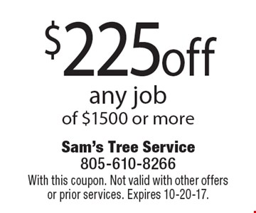 $225 off any job of $1500 or more. With this coupon. Not valid with other offers or prior services. Expires 10-20-17.