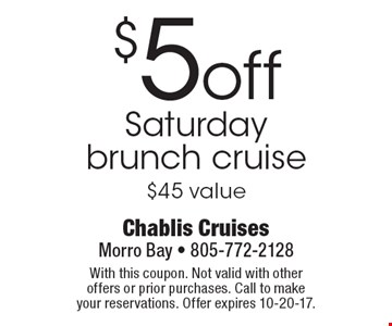 $5 off Saturday brunch cruise. $45 value. With this coupon. Not valid with other offers or prior purchases. Call to make your reservations. Offer expires 10-20-17.