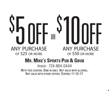 $5 off any purchase of $25 or more OR $10 off any purchase of $50 or more. With this coupon. Dine in only. Not valid with alcohol. Not valid with other offers. Expires 11-10-17.