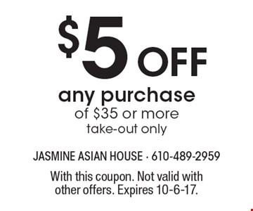 $5 off any purchase of $35 or more. Take-out only. With this coupon. Not valid with other offers. Expires 10-6-17.