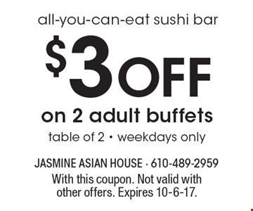 All-you-can-eat sushi bar. $3 off on 2 adult buffets. Table of 2. Weekdays only. With this coupon. Not valid with other offers. Expires 10-6-17.