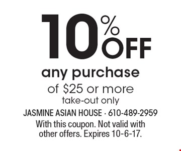 10% off any purchase of $25 or more. Take-out only. With this coupon. Not valid with other offers. Expires 10-6-17.