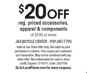 $20 off reg. priced accessories, apparel & components of $100 or more. Valid at Jax Chino Hills Only. Not valid on prior purchases or returns. One coupon per customer/per transaction. May not be combined with any other offer. Not redeemable for cash or store credit. Expires 11/19/17. Code: 20LF100. Go to LocalFlavor.com for more coupons.