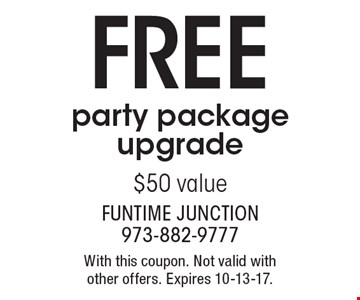 FREE party package upgrade. $50 value. With this coupon. Not valid with other offers. Expires 10-13-17.