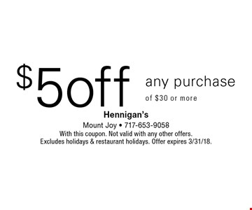 $5 off any purchase of $30 or more. With this coupon. Not valid with any other offers. Excludes holidays & restaurant holidays. Offer expires 3/31/18.