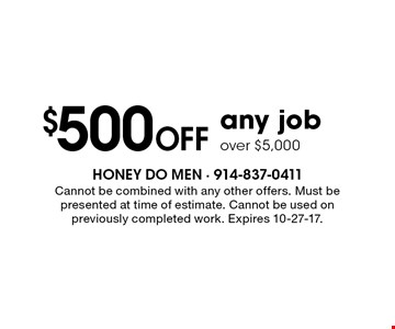 $500 off any job over $5,000. Cannot be combined with any other offers. Must be presented at time of estimate. Cannot be used on previously completed work. Expires 10-27-17.