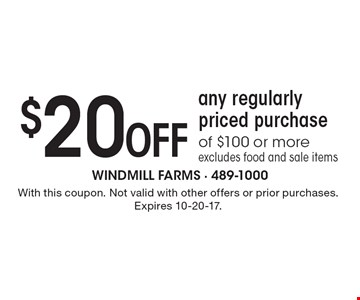 $20 Off any regularly priced purchase of $100 or more. Excludes food and sale items. With this coupon. Not valid with other offers or prior purchases. Expires 10-20-17.