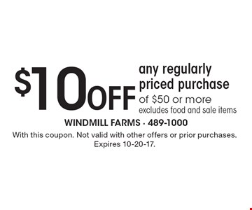 $10 Off any regularly priced purchase of $50 or more. Excludes food and sale items. With this coupon. Not valid with other offers or prior purchases. Expires 10-20-17.