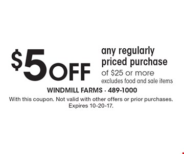 $5 Off any regularly priced purchase of $25 or more. Excludes food and sale items. With this coupon. Not valid with other offers or prior purchases. Expires 10-20-17.