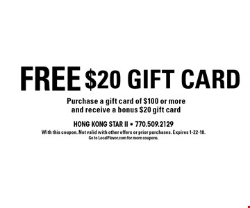 FREE $20 Gift Card. Purchase a gift card of $100 or more and receive a bonus $20 gift card. With this coupon. Not valid with other offers or prior purchases. Expires 1-22-18. Go to LocalFlavor.com for more coupons.
