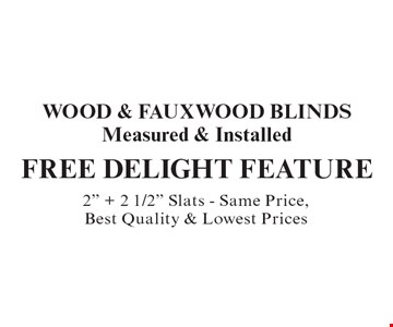 FREE DELIGHT FEATURE! WOOD & FAUXWOOD BLINDS. Measured & Installed. 2