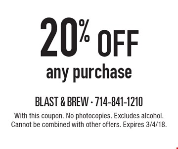 20% off any purchase. With this coupon. No photocopies. Excludes alcohol. Cannot be combined with other offers. Expires 3/4/18.