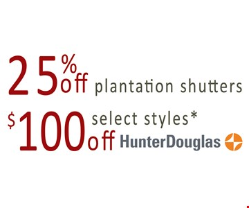 25% Off plantation shutters, $100 off select styles Hunter Douglas