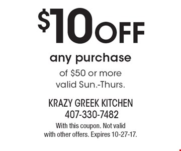 $10 OFF any purchase of $50 or more, valid Sun.-Thurs. With this coupon. Not valid with other offers. Expires 10-27-17.