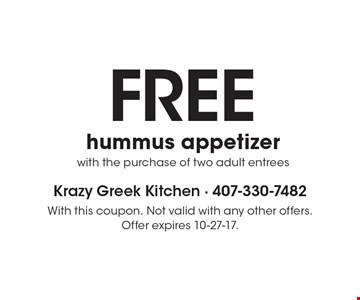 FREE hummus appetizer with the purchase of two adult entrees. With this coupon. Not valid with any other offers. Offer expires 10-27-17.