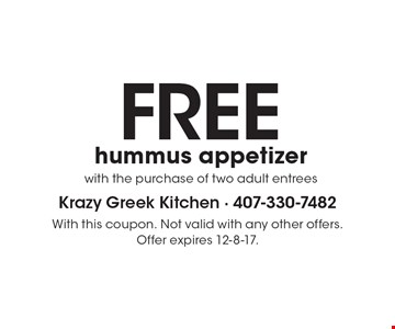 FREE hummus appetizer with the purchase of two adult entrees. With this coupon. Not valid with any other offers. Offer expires 12-8-17.