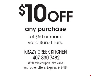 $10 OFF any purchase of $50 or more. Valid Sun.-Thurs. With this coupon. Not valid with other offers. Expires 2-9-18.