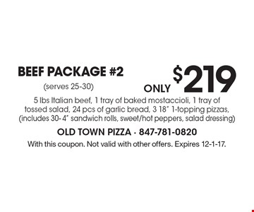 Only $219 Beef Package #2. 5 lbs Italian beef, 1 tray of baked mostaccioli, 1 tray of tossed salad, 24 pcs of garlic bread, 3 18