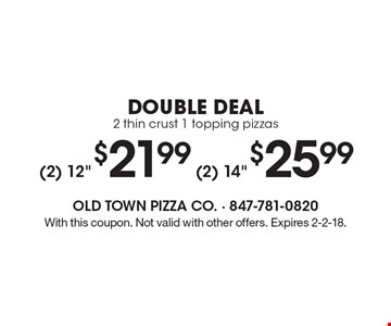 DOUBLE DEAL. 2 thin crust 1 topping pizzas. (2) 12