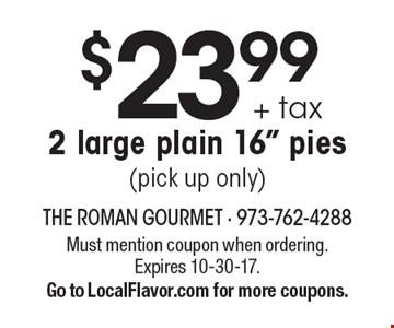 $23.99 + tax 2 large plain 16