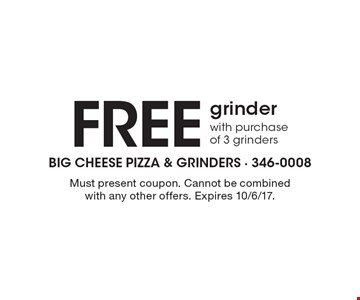 Free grinder with purchase of 3 grinders. Must present coupon. Cannot be combined with any other offers. Expires 10/6/17.