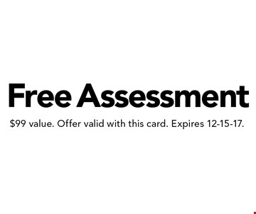 Free Assessment. $99 value. Offer valid with this card. Expires 12-15-17.