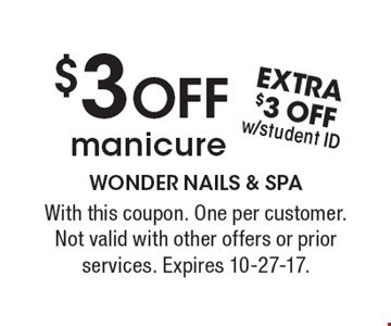 $3 OFF manicure. With this coupon. Extra $3 off with student ID. One per customer. Not valid with other offers or prior services. Expires 10-27-17.