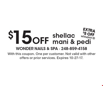 $15 Off shellac mani & pedi. With this coupon. Extra $5 off with student ID. One per customer. Not valid with other offers or prior services. Expires 10-27-17.