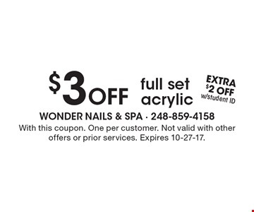 $3 Off full set acrylic. With this coupon. Extra $2 off with student ID. One per customer. Not valid with other offers or prior services. Expires 10-27-17.