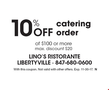 10% off catering order of $100 or more. Max. discount $20. With this coupon. Not valid with other offers. Exp. 11-30-17.N