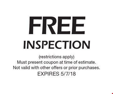 Free inspection. Restrictions apply. Must present coupon at time of estimate. Not valid with other offers or prior purchases. Expires 5/7/18