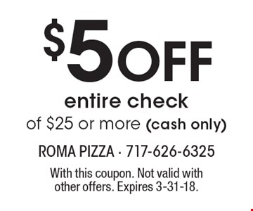 $5 Off entire checkof $25 or more (cash only). With this coupon. Not valid with other offers. Expires 3-31-18.