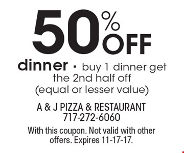 50% Off dinner - buy 1 dinner get the 2nd half off (equal or lesser value). With this coupon. Not valid with other offers. Expires 11-17-17.