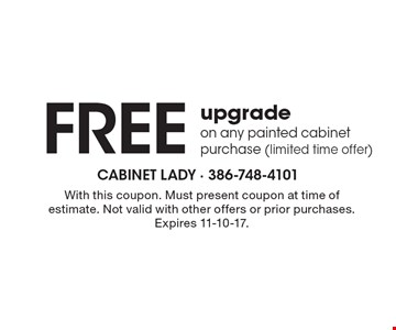 Free upgrade on any painted cabinet purchase (limited time offer). With this coupon. Must present coupon at time of estimate. Not valid with other offers or prior purchases. Expires 11-10-17.