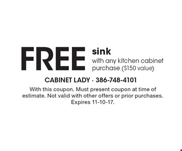 Free sink with any kitchen cabinet purchase ($150 value). With this coupon. Must present coupon at time of estimate. Not valid with other offers or prior purchases. Expires 11-10-17.