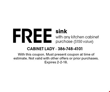 Free sink with any kitchen cabinet purchase ($150 value). With this coupon. Must present coupon at time of estimate. Not valid with other offers or prior purchases. Expires 2-2-18.