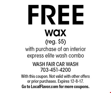 FREE wax (reg. $5) with purchase of an interior express elite wash combo. With this coupon. Not valid with other offers or prior purchases. Expires 12-8-17. Go to LocalFlavor.com for more coupons.