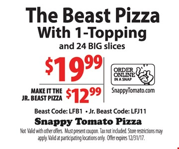 The Beast Pizza with 1-Topping $19.99. Make it a Jr Beast Pizza $12.99