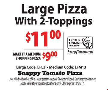 Large Pizza with 2-Toppings $11. Make it a Medium 2-Topping Pizza $9
